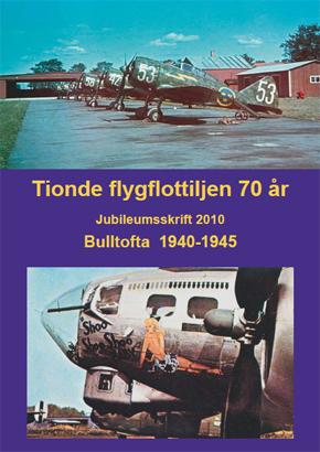 """""""Tionde flygflottiljen 70 år Jubileumsskrift 2010 Bulltofta 1940 - 1945"""""""